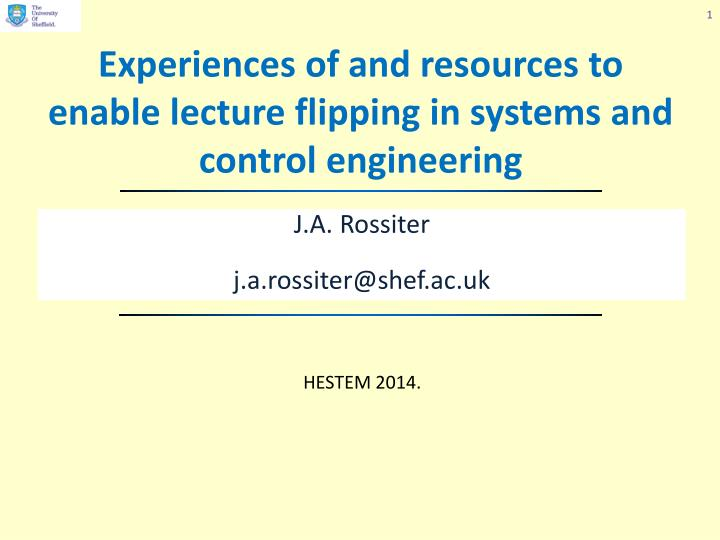 experiences of and resources to enable lecture flipping in systems and control engineering n.