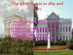 the white house in 1812 and 2012