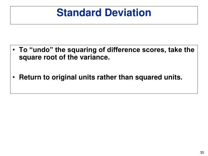 """To """"undo"""" the squaring of difference scores, take the square root of the variance."""