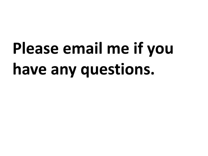 Please email me if you have any questions.