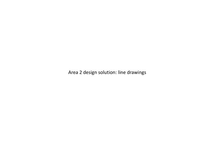 Area 2 design solution: line drawings