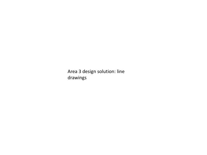 Area 3 design solution: line drawings