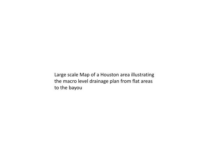 Large scale Map of a Houston area illustrating the macro level drainage plan from flat areas to the bayou