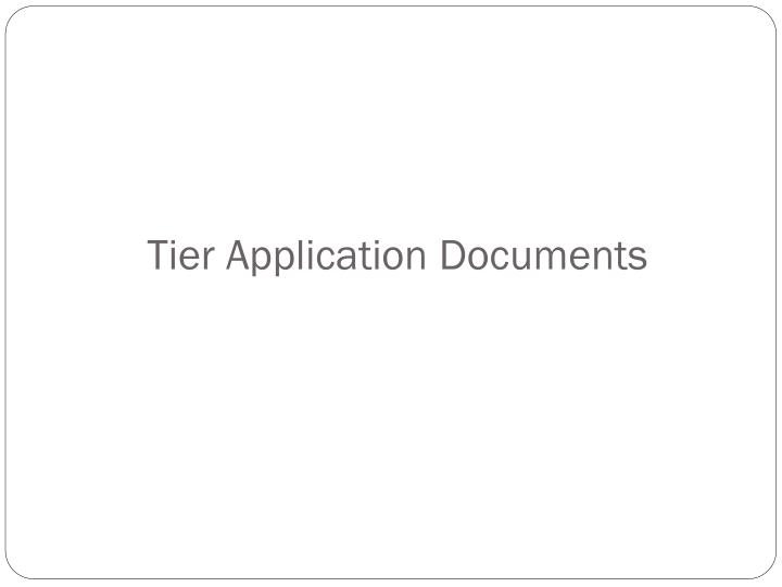 Tier Application Documents