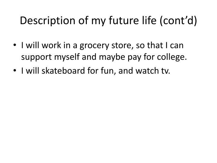 Description of my future life cont d