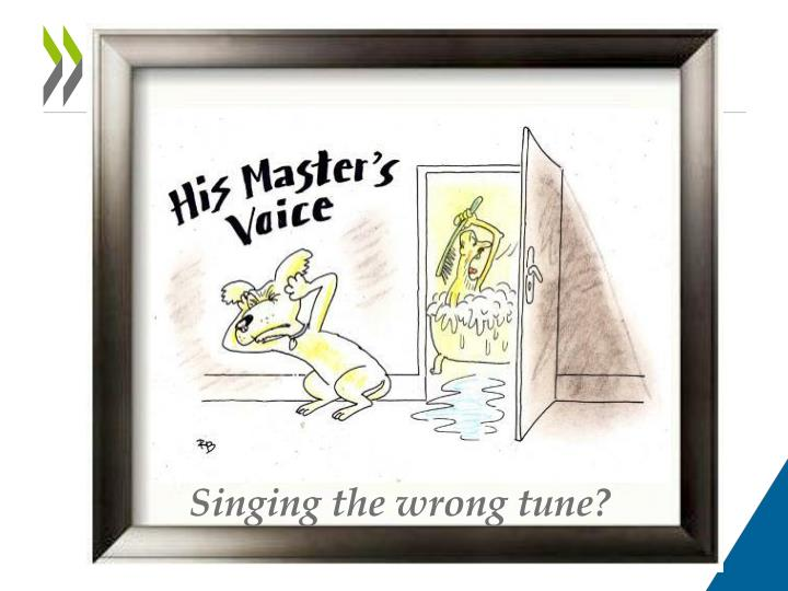 Singing the wrong tune?