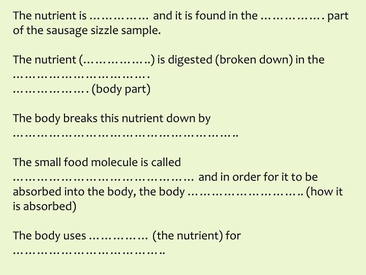 The nutrient is …………… and it is found in the ……………. part of the sausage sizzle sample.