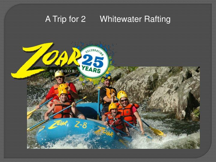 A Trip for 2      Whitewater Rafting