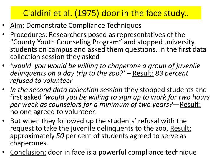 Cialdini et al. (1975) door in the face study..