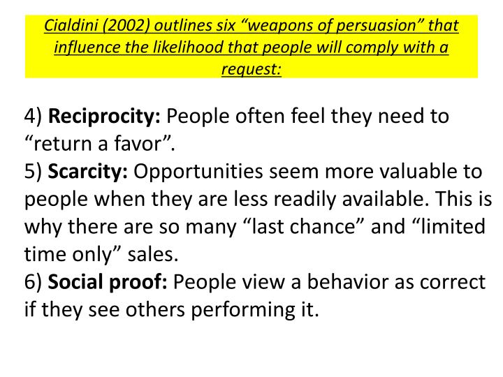 """Cialdini (2002) outlines six """"weapons of persuasion"""" that influence the likelihood that people will comply with a request:"""