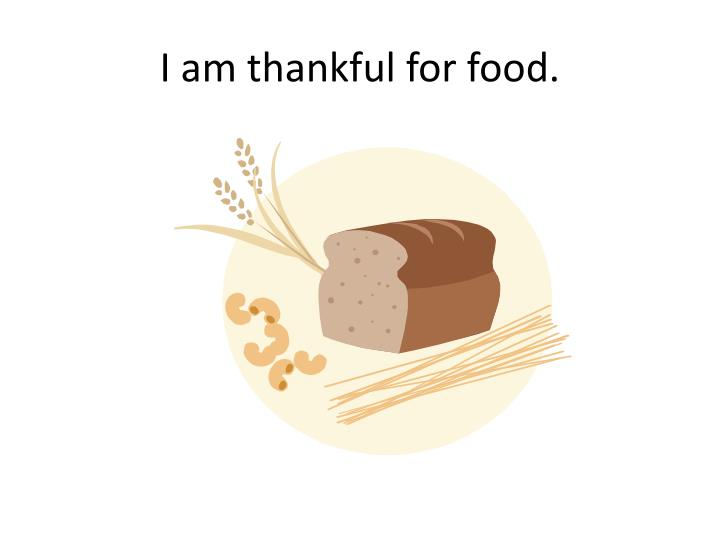 I am thankful for food.