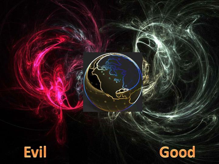 Evil                              Good