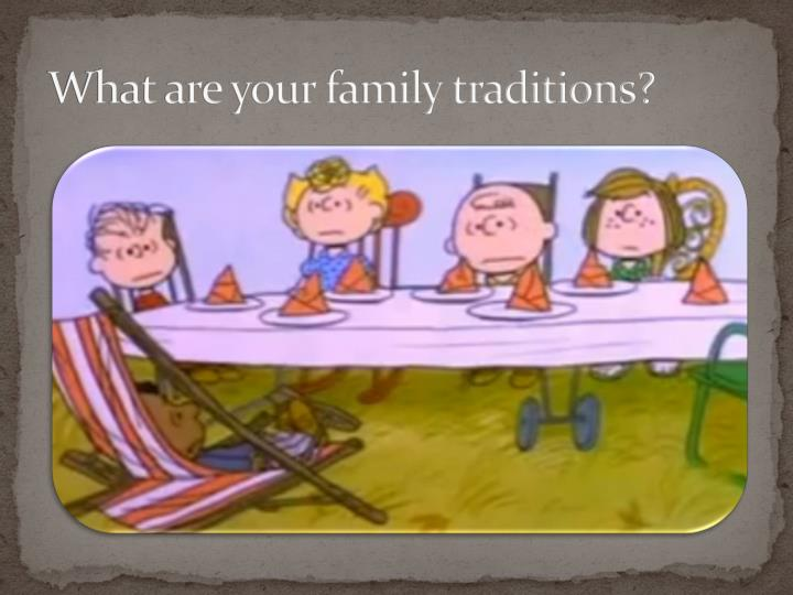 What are your family traditions?