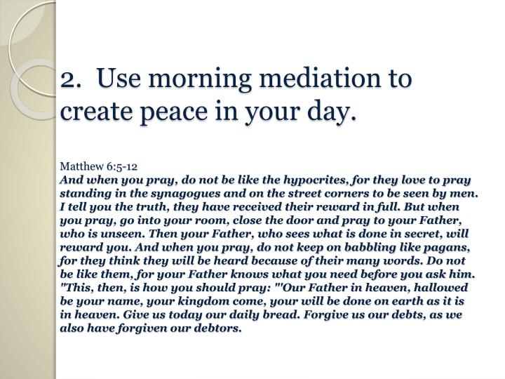 2.  Use morning mediation to create peace in your day.