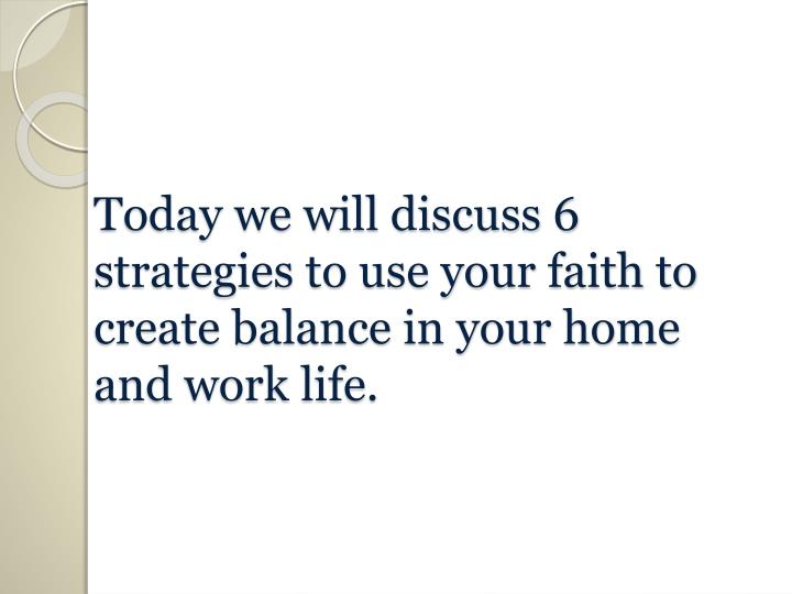 Today we will discuss 6 strategies to use your faith to create