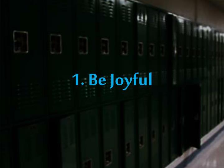 1. Be Joyful