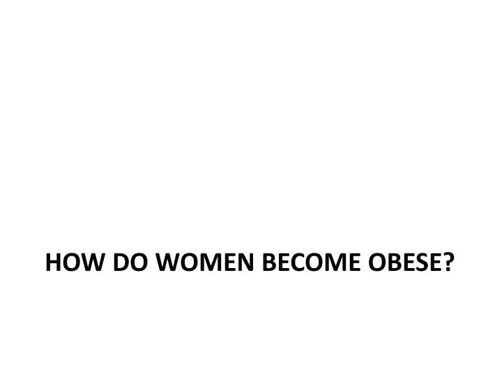 How do women become obese?