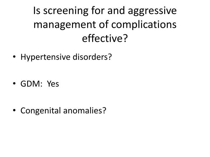 Is screening for and aggressive management of complications effective?