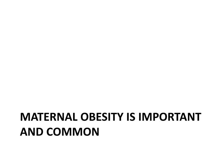 Maternal obesity is important and common