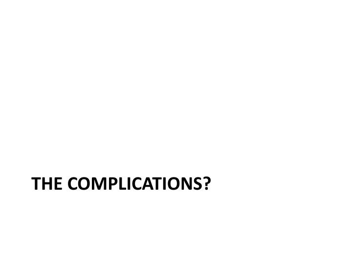 The complications?