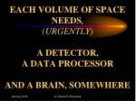 each volume of space needs urgently a detector a data processor and a brain somewhere
