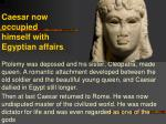 caesar now occupied himself with egyptian affairs