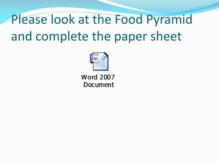 Please look at the Food Pyramid and complete the paper sheet