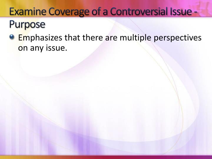 Examine Coverage of a Controversial Issue - Purpose