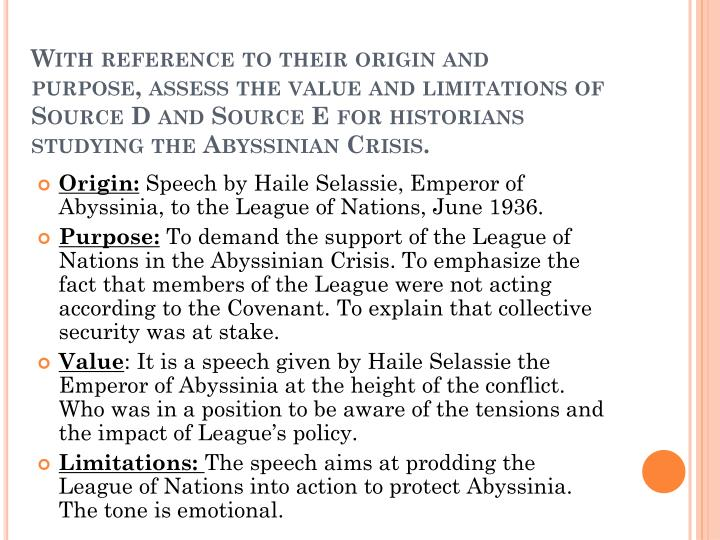 With reference to their origin and purpose, assess the value and limitations of Source D and Source E for historians studying the Abyssinian Crisis.