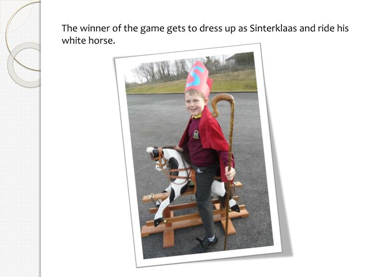 The winner of the game gets to dress up as Sinterklaas and ride his white horse.