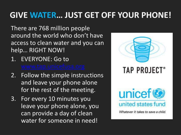 Give water just get off your phone