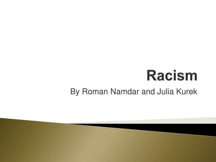key concept of racism This sample essay explores the concepts of racism, discrimination,  understanding the concept of racism  (and racism) are in fact bad things key findings on.