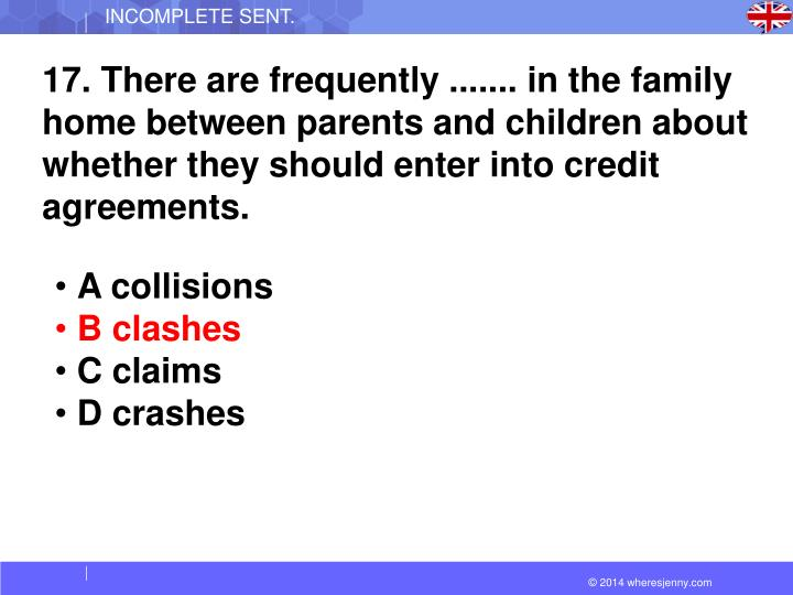 17. There are frequently ....... in the family home between parents and children about whether