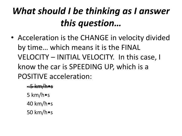 What should I be thinking as I answer this question…