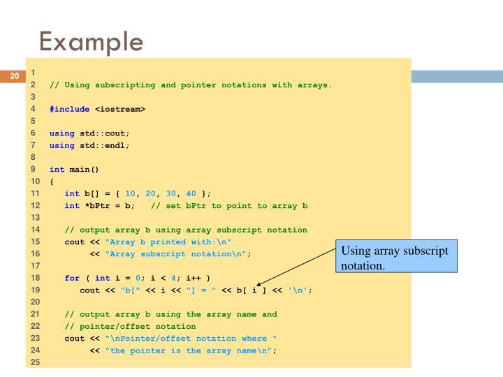 Using array subscript notation.