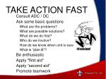 take action fast