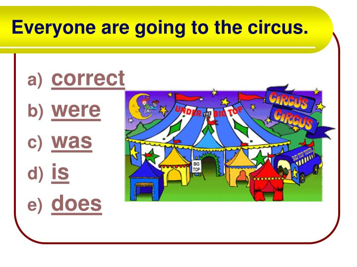 Everyone are going to the circus.
