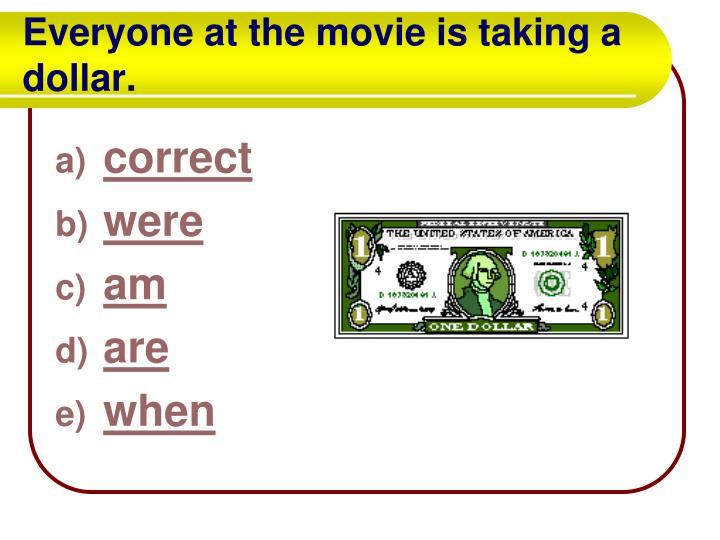 Everyone at the movie is taking a dollar.