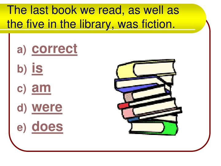 The last book we read, as well as the five in the library, was fiction.
