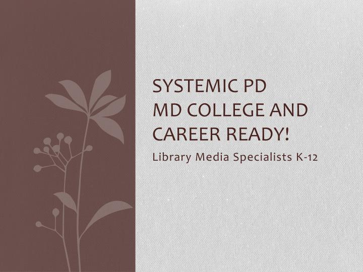 Systemic pd md college and career ready
