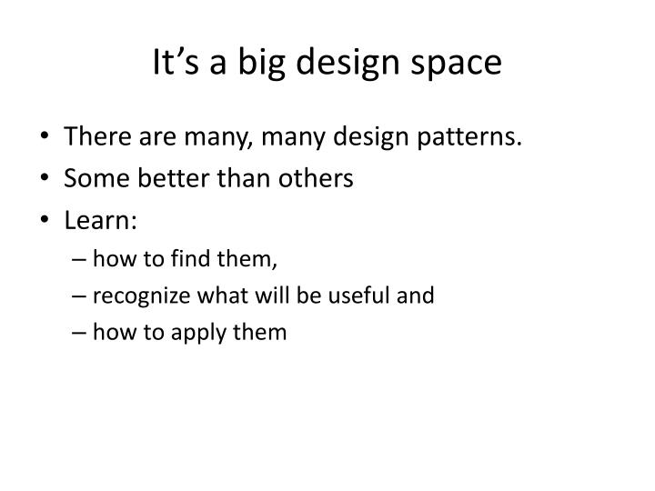 It's a big design space