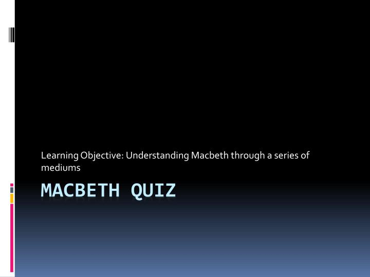 Learning objective understanding macbeth through a series of mediums