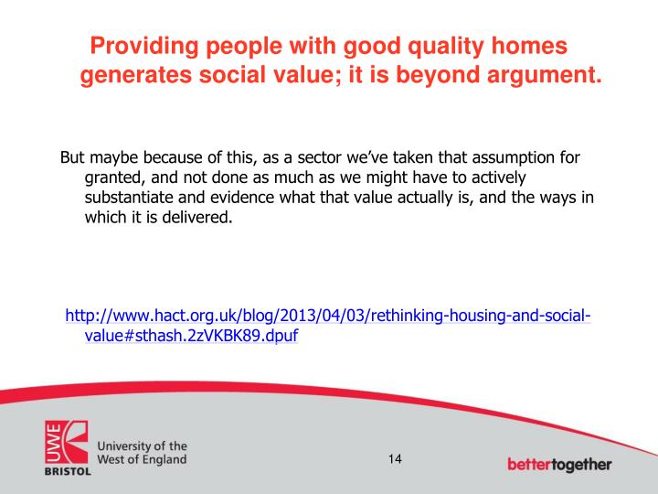 Providing people with good quality homes generates social value; it is beyond argument.