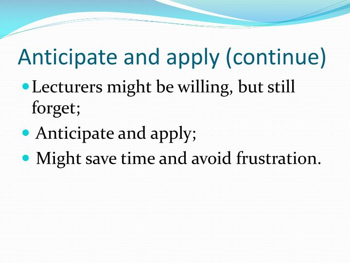 Anticipate and apply (continue)