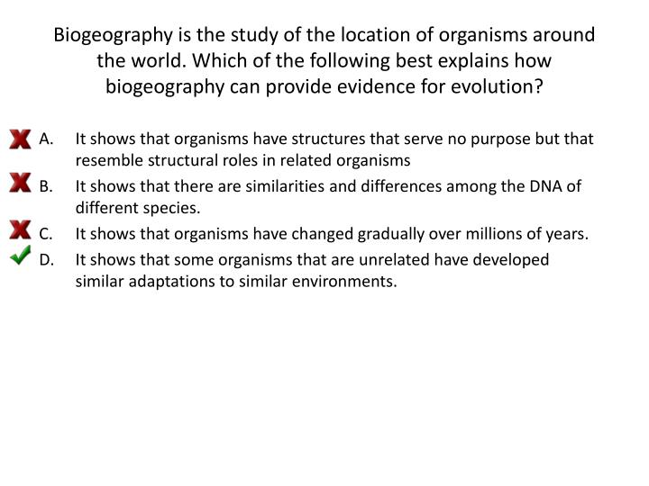 Biogeography is the study of the location of organisms around the world. Which of the following best...
