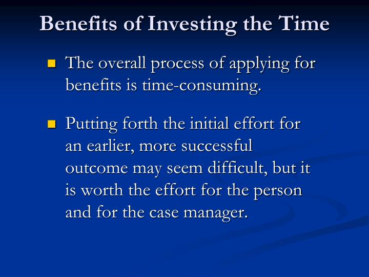 Benefits of Investing the Time