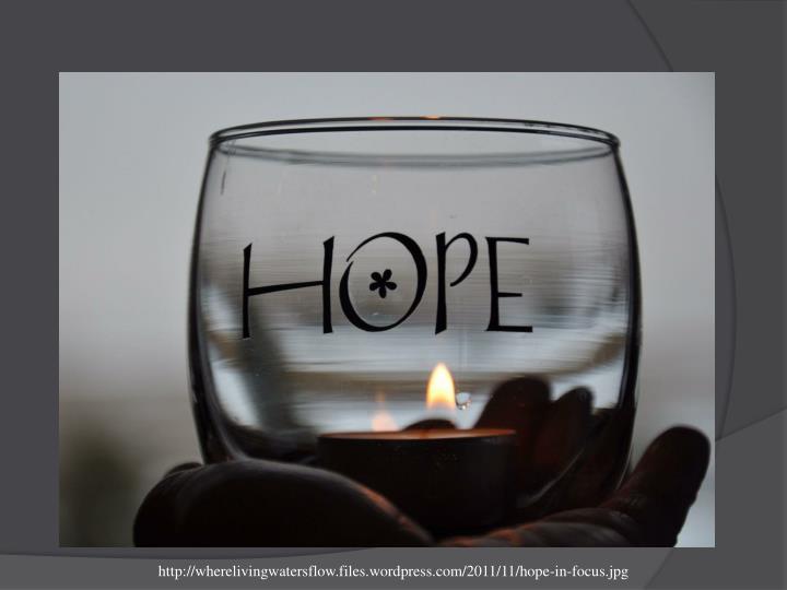http://wherelivingwatersflow.files.wordpress.com/2011/11/hope-in-focus.jpg