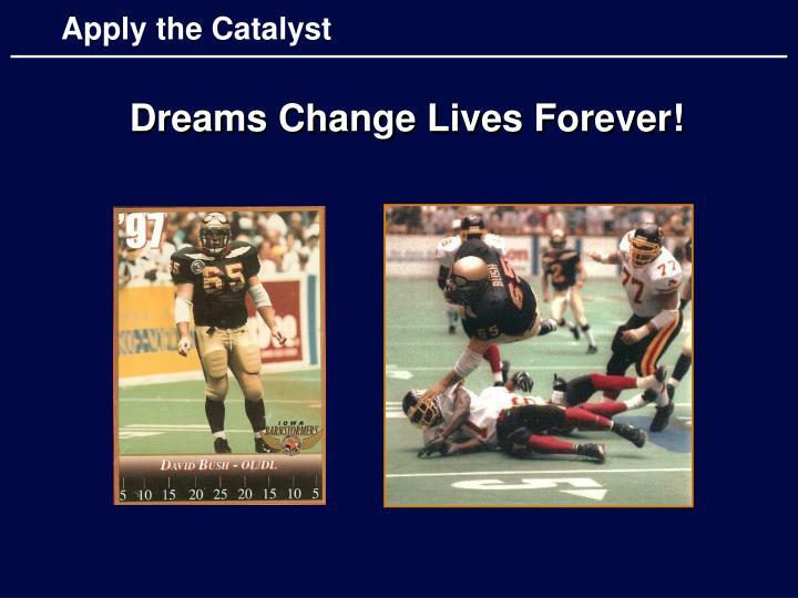 Dreams Change Lives Forever!