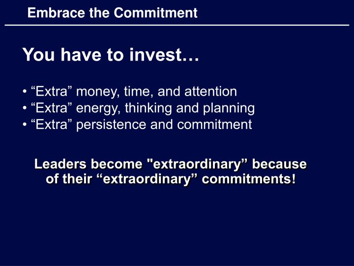 """Leaders become """"extraordinary"""" because of their """"extraordinary"""" commitments"""