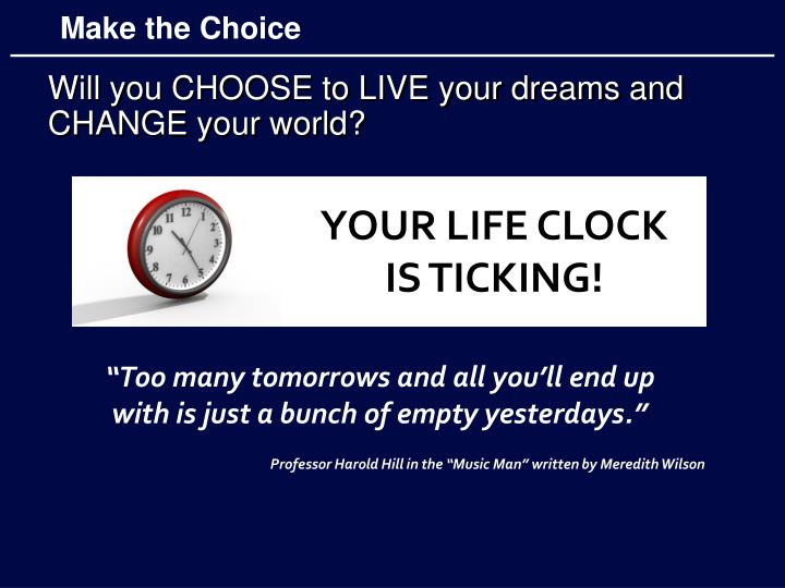 Will you CHOOSE to LIVE your dreams and CHANGE your world?